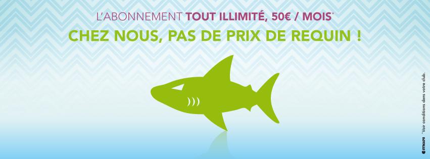 Chez nous, pas de prix de requin ! Abonnement tout illimité à 50€/mois